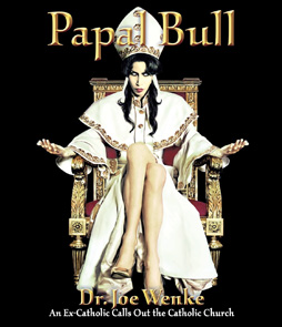 PAPAL BULL by DR. JOE WENKE