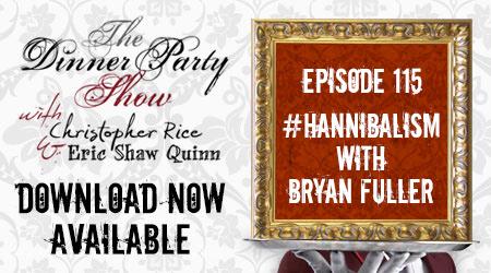 Ep. 115 — #Hannibalism Pt. I with BRYAN FULLER (Creator of NBC's 'Hannibal')