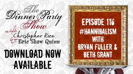 Ep. 116 – #Hannibalism Pt. II with BRYAN FULLER and BETH GRANT