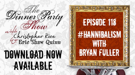 Ep. 118 – #Hannibalism Pt. IV with BRYAN FULLER